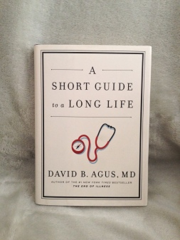 A Short Guide to a Long Life - David B. Agus, MD